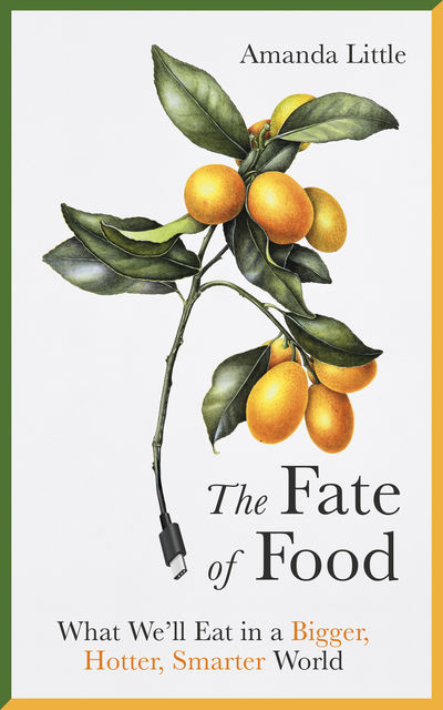 The Fate of Food, Amanda Little