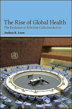 Rise of Global Health, The, Joshua K. Leon