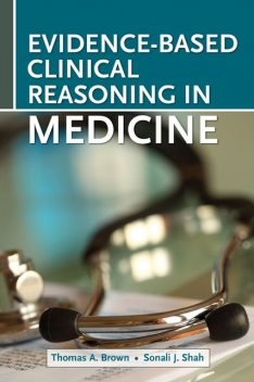 Evidence- Based Clinical Reasonsing in Medicine, Thomas Brown