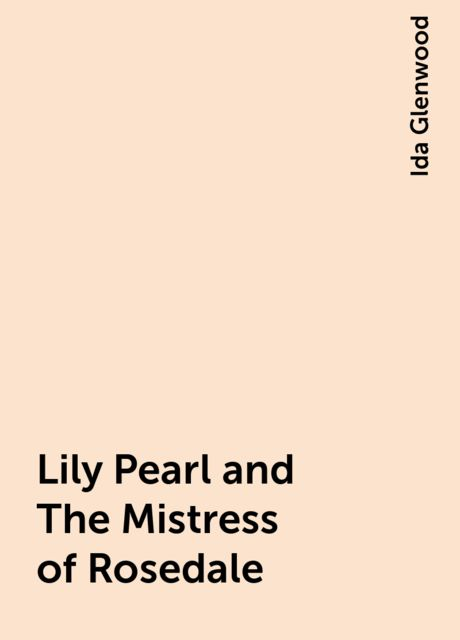 Lily Pearl and The Mistress of Rosedale, Ida Glenwood