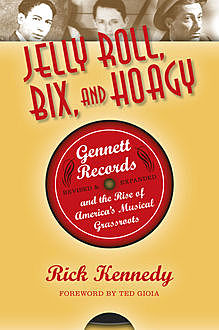 Jelly Roll, Bix, and Hoagy, Revised and Expanded Edition, Rick Kennedy