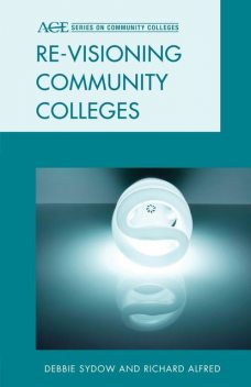 Re-visioning Community Colleges, Richard L. Alfred, Debbie Sydow