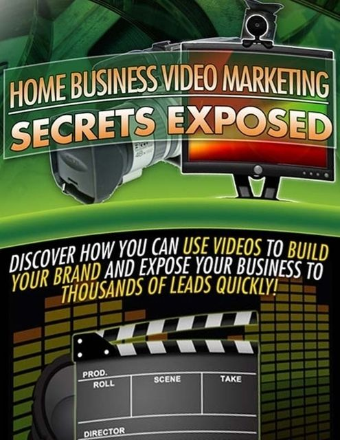 Home Business Video Marketing Secrets Exposed – Discover How You Can Use Videos to Build Your Brand and Expose Your Business to Thousands of Leads Quickly, Lucifer Heart