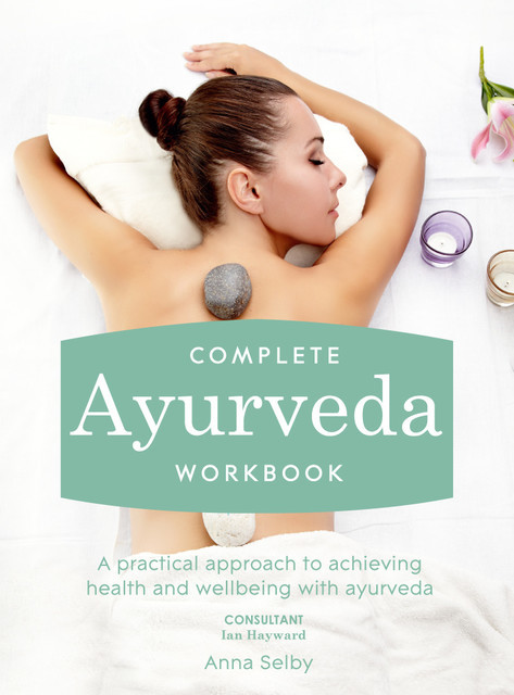 Complete Ayurveda Workbook, Anna Selby