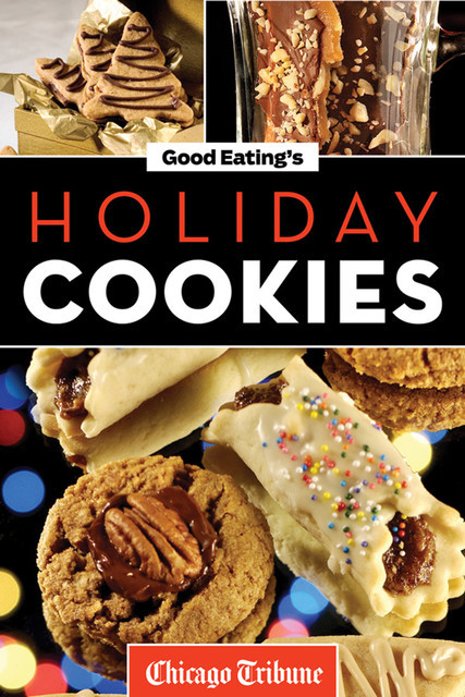Good Eating's Holiday Cookies, Chicago Tribune Staff