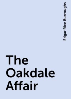 The Oakdale Affair, Edgar Rice Burroughs