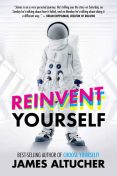 Reinvent Yourself, James Altucher