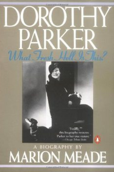 Dorothy Parker: What Fresh Hell Is This?, Marion Meade