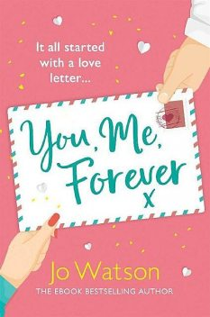 You, Me, Forever: The glorious brand-new rom-com, guaranteed to make you laugh and cry, Jo Watson
