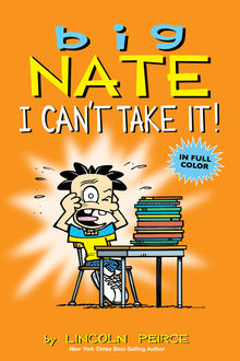 Big Nate: I Can't Take It, Lincoln Peirce