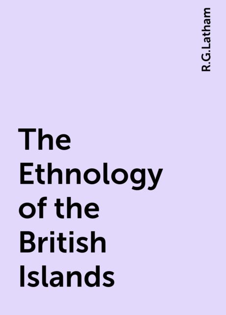 The Ethnology of the British Islands, R.G.Latham