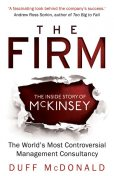 The Firm: The Story of McKinsey and Its Secret Influence on American Business, Duff McDonald