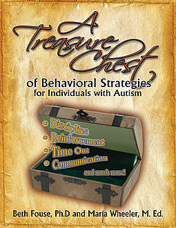 A Treasure Chest of Behavioral Strategies for Individuals with Autism, Beth Fouse, Maria Wheeler