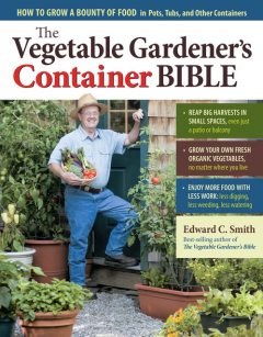 The Vegetable Gardener's Container Bible, Edward C.Smith
