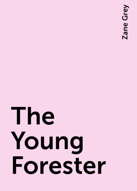 The Young Forester, Zane Grey