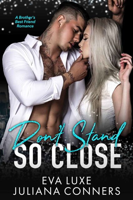 Don't Stand So Close: A Brother's Best Friend Romance, Eva, Conners, Juliana, Luxe