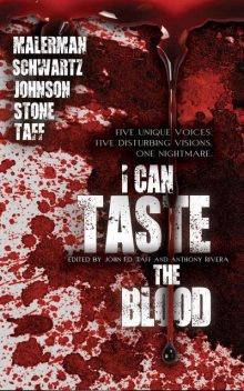 I Can Taste the Blood, Daniel, Josh, Johnson, Stone, Erik, Schwartz, Joe, John F.D., Malerman, Taff