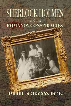 Sherlock Holmes and The Romanov Conspiracies, Phil Growick