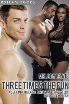 Three Times the Fun – A Sexy MMF Bisexual Threesome Short Story from Steam Books, Steam Books, Melody Lewis