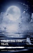 Fables and Fairy Tales: Aesop's Fables, Hans Christian Andersen's Fairy Tales, Grimm's Fairy Tales, and The Blue Fairy Book, Andrew Lang, Hans Christian Andersen, Aesop, Brothers Grimm