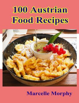 100 Austrian Food Recipes, Marcelle Morphy