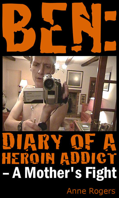 Ben Diary of A Heroin Addict, Anne Rogers