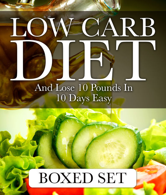 Low Carb Diet And Lose 10 Pounds In 10 Days Easy, Speedy Publishing