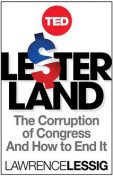Lesterland: The Corruption of Congress and How to End It (TED Books), Lawrence Lessig