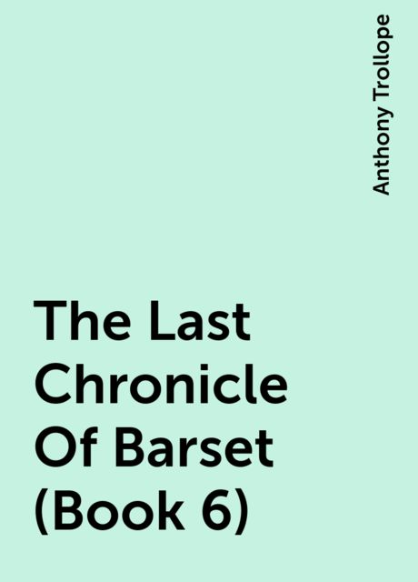 The Last Chronicle Of Barset (Book 6), Anthony Trollope