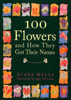 100 Flowers and How They Got Their Names, Diana Wells