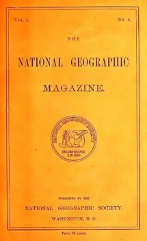 The National Geographic Magazine, Vol. I., No. 4, October, 1889, Various