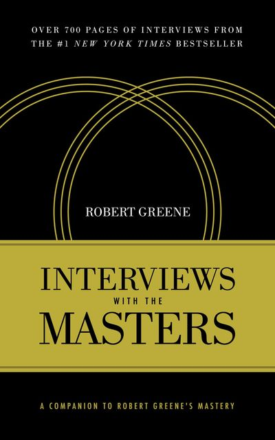 Interviews with the Masters: A Companion to Robert Greene's Mastery, Robert Greene
