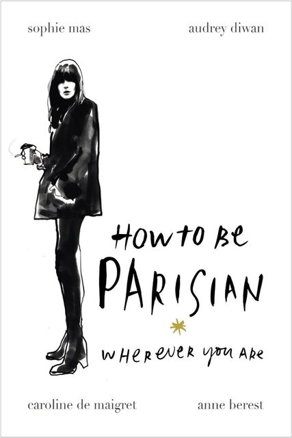 How to Be Parisian Wherever You Are, Anne Berest, Audrey Diwan, Caroline De Maigret, Sophie Mas, Mas