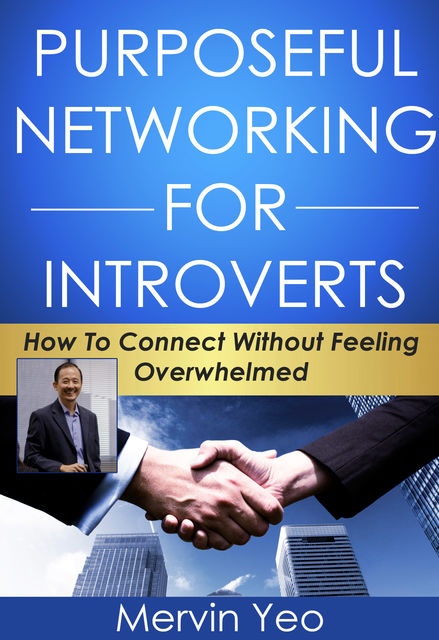 Purposeful Networking for Introverts, Mervin Yeo
