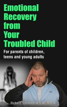 Emotional Recovery from Your Troubled Child, Richard Schwindt