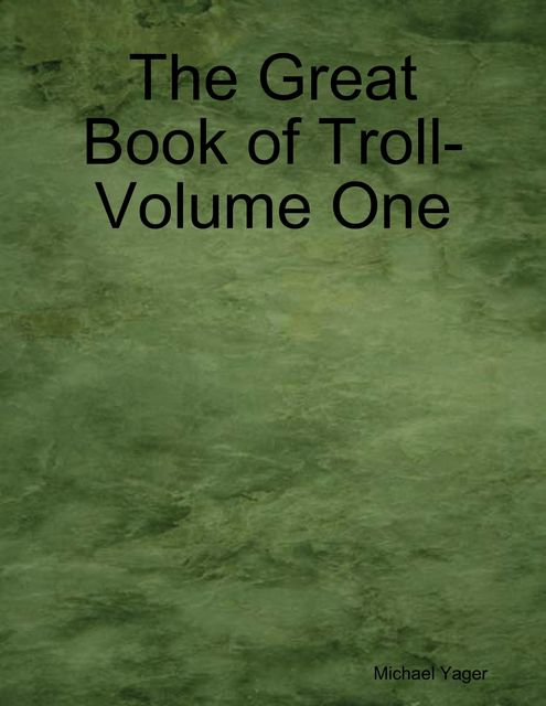 The Great Book of Troll- Volume One, Michael Yager
