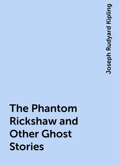 The Phantom Rickshaw and Other Ghost Stories, Joseph Rudyard Kipling