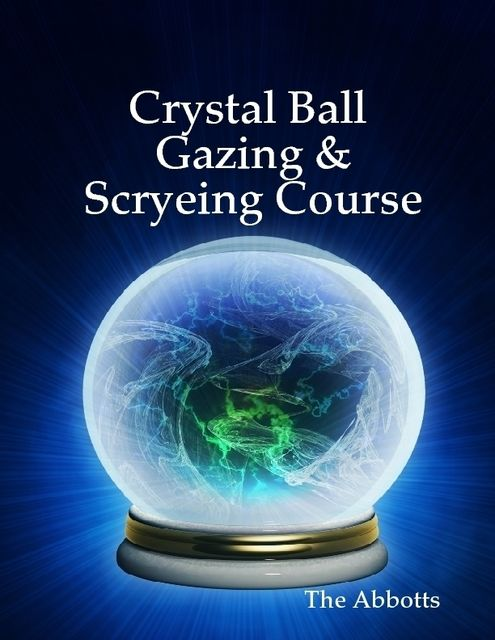 Crystal Ball Gazing & Scryeing Course, The Abbotts