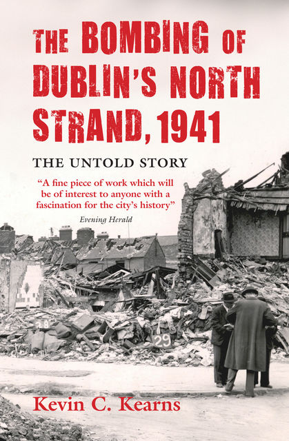 The Bombing of Dublin's North Strand by German Luftwaffe, Kevin C.Kearns