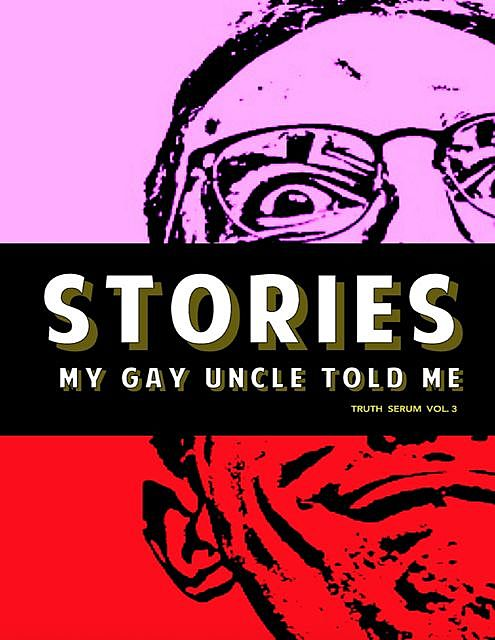 Stories My Gay Uncle Told Me: Truth Serum Vol. 3, Truth Serum Press