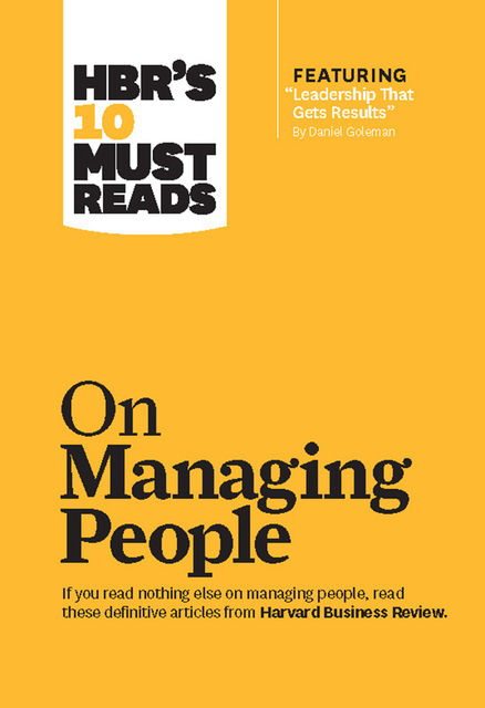 """HBR's 10 Must Reads on Managing People (with featured article """"Leadership That Gets Results,"""" by Daniel Goleman), Harvard Review"""