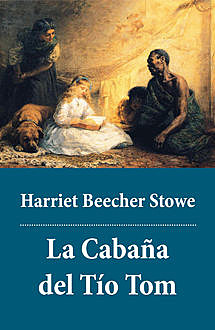La Cabaña del Tío Tom, Harriet Beecher Stowe