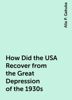 How Did the USA Recover from the Great Depression of the 1930s, Alla P. Gakuba