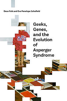 Geeks, Genes, and the Evolution of Asperger Syndrome, Dean Falk, Eve Penelope Schofield