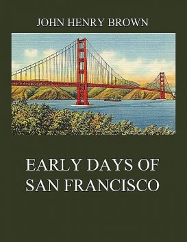Early Days of San Francisco, John Brown