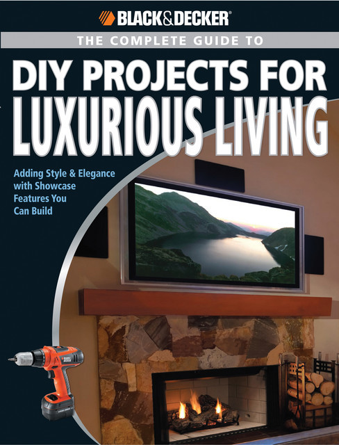 Black & Decker The Complete Guide to DIY Projects for Luxurious Living, Jerri Farris