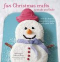 Fun Christmas Crafts to Make and Bake, Annie Rigg, Catherine Woram