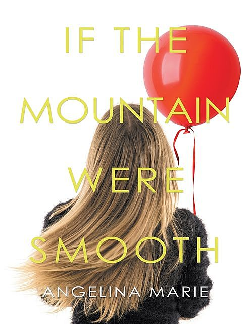 If the Mountain Were Smooth, Angelina Marie