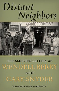 Distant Neighbors, Wendell Berry, Gary Snyder
