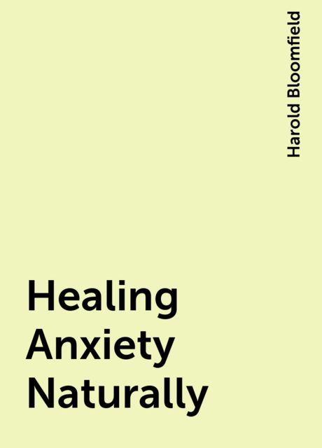 Healing Anxiety Naturally, Harold Bloomfield